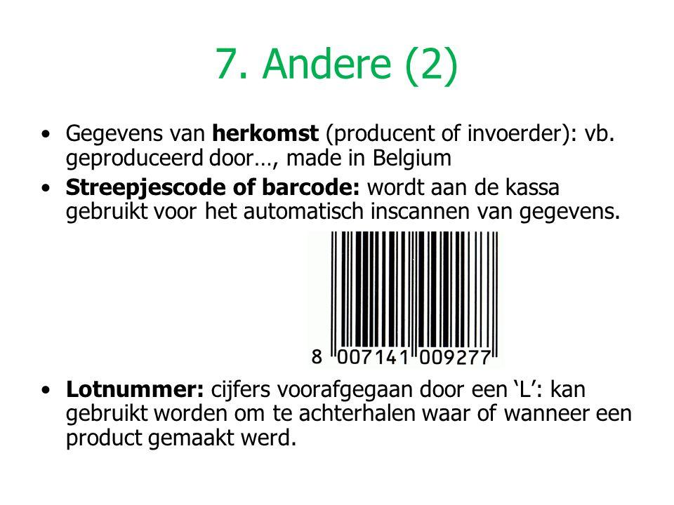 7. Andere (2) Gegevens van herkomst (producent of invoerder): vb. geproduceerd door…, made in Belgium Streepjescode of barcode: wordt aan de kassa geb