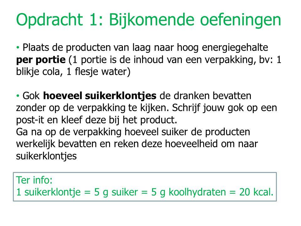 Opdracht 1: Bijkomende oefeningen Plaats de producten van laag naar hoog energiegehalte per portie (1 portie is de inhoud van een verpakking, bv: 1 bl