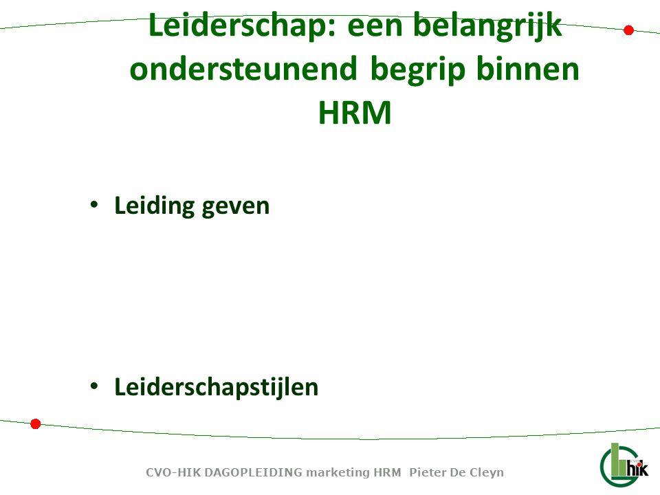 Leiderschap: een belangrijk ondersteunend begrip binnen HRM Leiding geven Leiderschapstijlen CVO-HIK DAGOPLEIDING marketing HRM Pieter De Cleyn