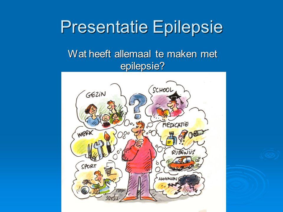 Presentatie Epilepsie Wat heeft allemaal te maken met epilepsie?