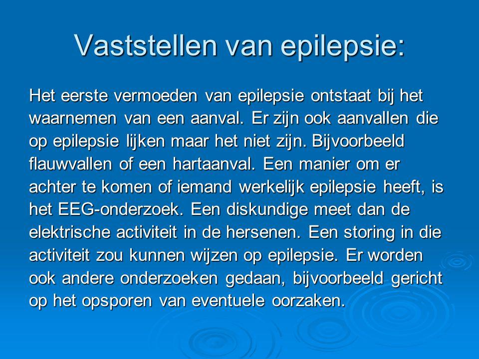 Vaststellen van epilepsie: Het eerste vermoeden van epilepsie ontstaat bij het waarnemen van een aanval. Er zijn ook aanvallen die op epilepsie lijken