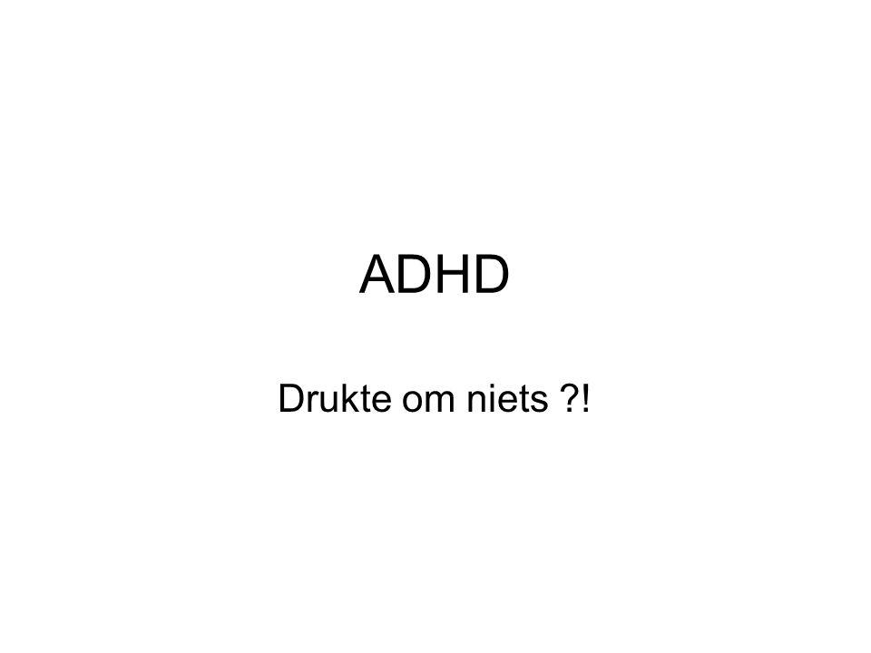 ADHD Drukte om niets ?!