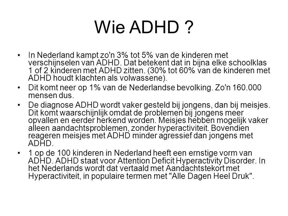 Wie ADHD ? In Nederland kampt zo'n 3% tot 5% van de kinderen met verschijnselen van ADHD. Dat betekent dat in bijna elke schoolklas 1 of 2 kinderen me