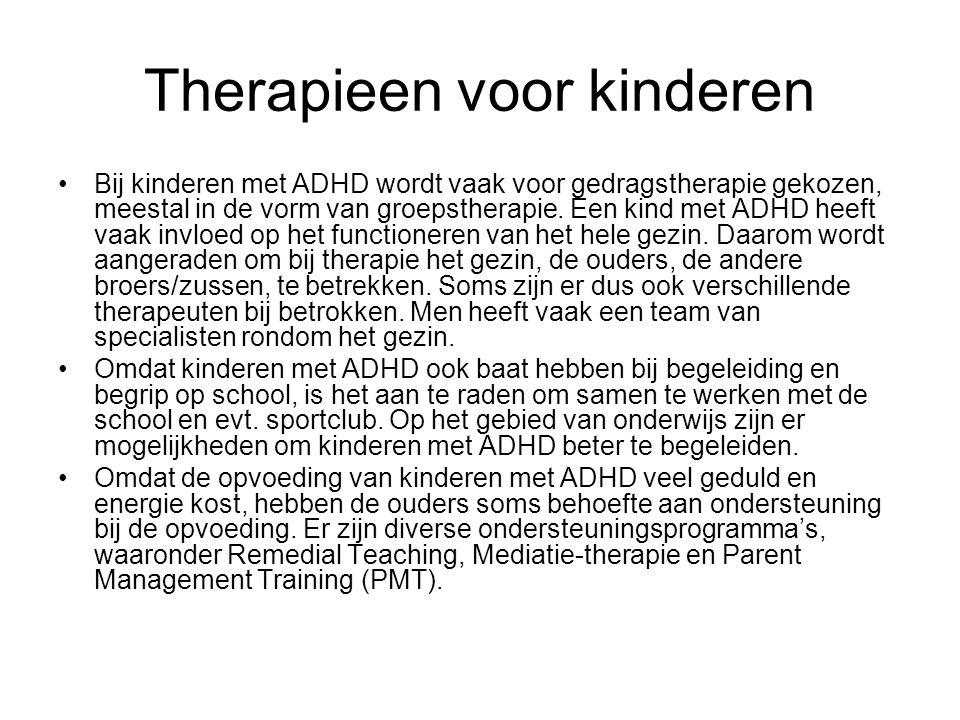 Therapieen voor kinderen Bij kinderen met ADHD wordt vaak voor gedragstherapie gekozen, meestal in de vorm van groepstherapie. Een kind met ADHD heeft