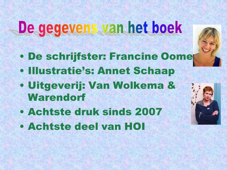 De schrijfster: Francine Oomen Illustratie's: Annet Schaap Uitgeverij: Van Wolkema & Warendorf Achtste druk sinds 2007 Achtste deel van HOI
