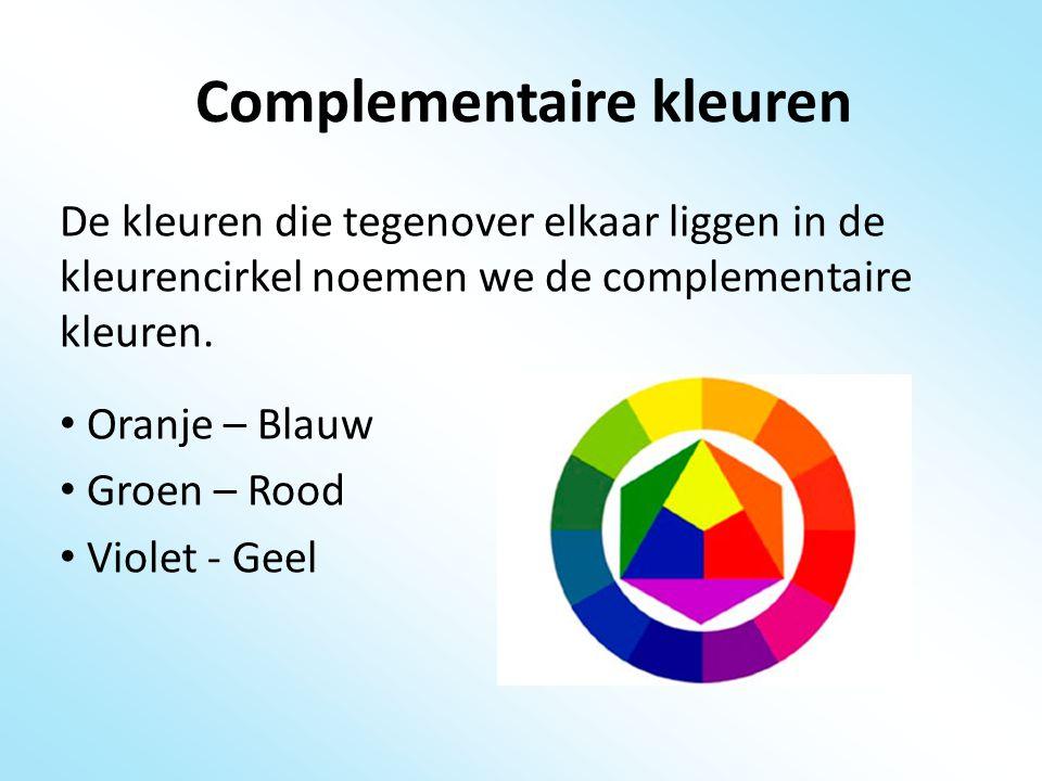 Complementaire kleuren De kleuren die tegenover elkaar liggen in de kleurencirkel noemen we de complementaire kleuren. Oranje – Blauw Groen – Rood Vio