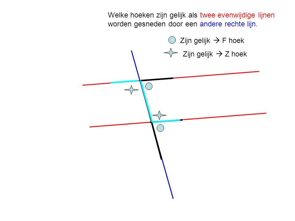 Welke hoeken zijn gelijk als twee evenwijdige lijnen worden gesneden door een andere rechte lijn. Zijn gelijk  F hoek Zijn gelijk  Z hoek