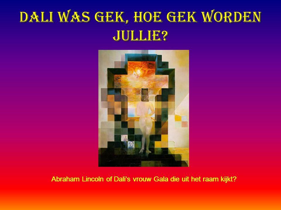 Dali was gek, hoe gek worden jullie? Abraham Lincoln of Dali's vrouw Gala die uit het raam kijkt?
