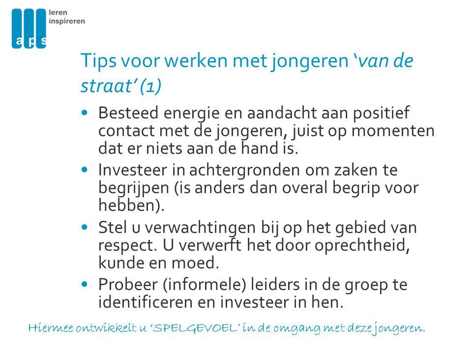Tips voor werken met jongeren 'van de straat' (1) Besteed energie en aandacht aan positief contact met de jongeren, juist op momenten dat er niets aan