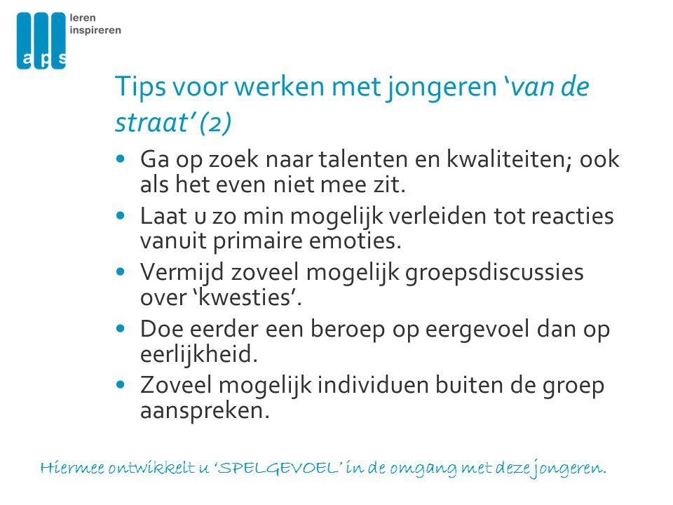 Tips voor werken met jongeren 'van de straat' (2) Ga op zoek naar talenten en kwaliteiten; ook als het even niet mee zit. Laat u zo min mogelijk verle