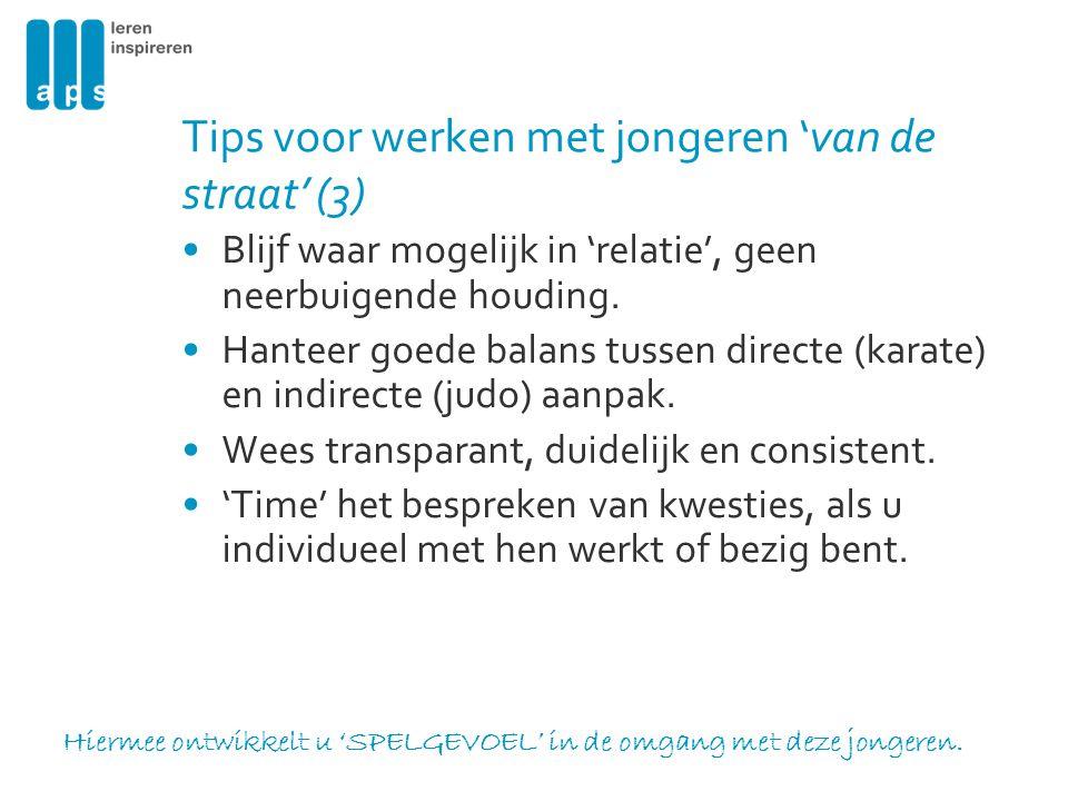Tips voor werken met jongeren 'van de straat' (3) Blijf waar mogelijk in 'relatie', geen neerbuigende houding. Hanteer goede balans tussen directe (ka