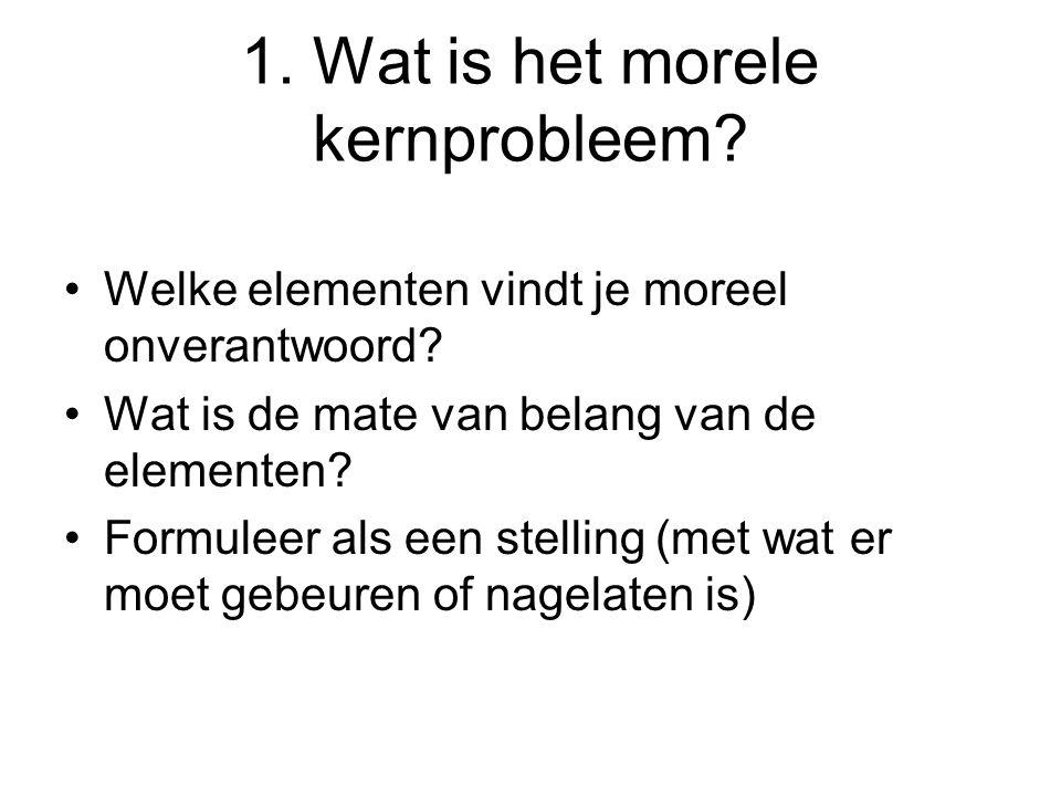 1. Wat is het morele kernprobleem? Welke elementen vindt je moreel onverantwoord? Wat is de mate van belang van de elementen? Formuleer als een stelli