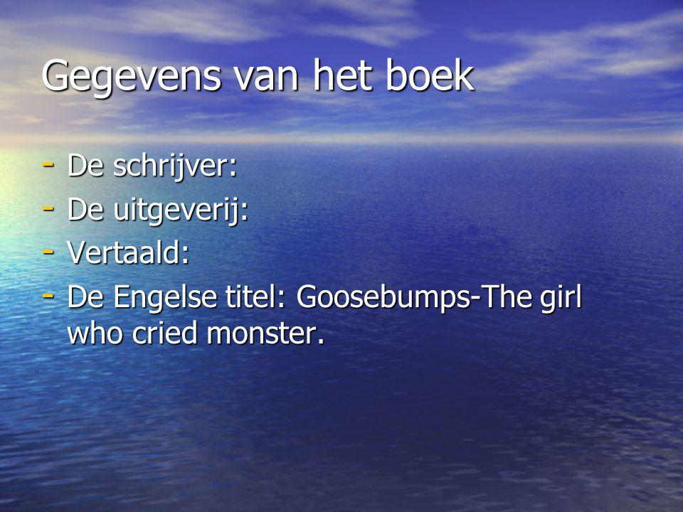Gegevens van het boek - De schrijver: - De uitgeverij: - Vertaald: - De Engelse titel: Goosebumps-The girl who cried monster.