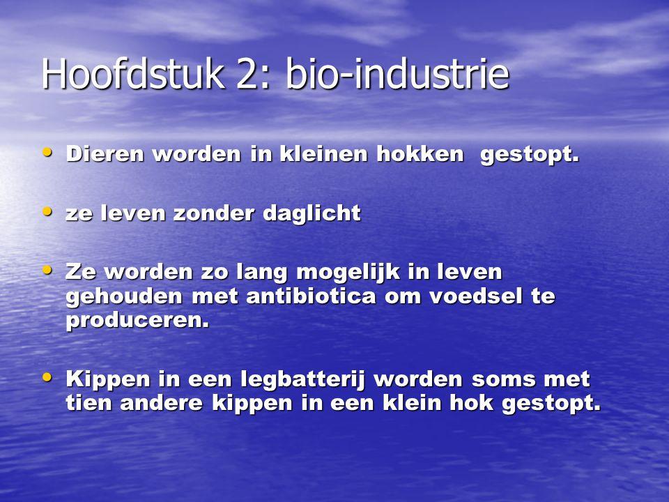 Hoofdstuk 2: bio-industrie Dieren worden in kleinen hokken gestopt.