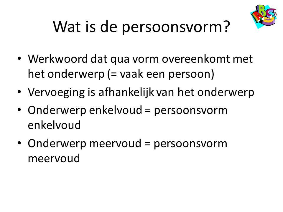 Wat is de persoonsvorm? Werkwoord dat qua vorm overeenkomt met het onderwerp (= vaak een persoon) Vervoeging is afhankelijk van het onderwerp Onderwer