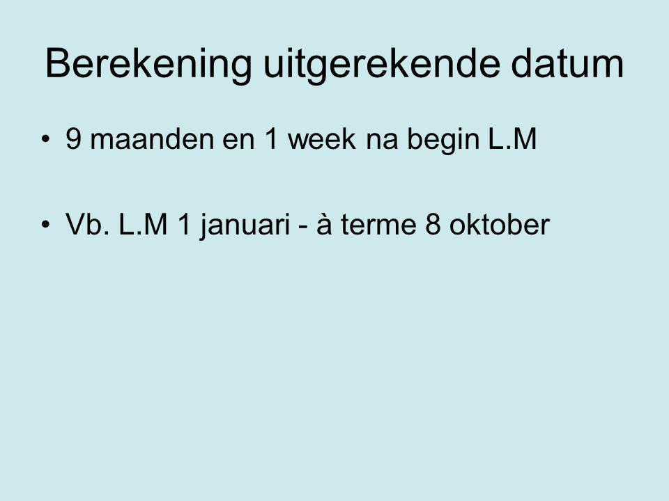 Berekening uitgerekende datum 9 maanden en 1 week na begin L.M Vb. L.M 1 januari - à terme 8 oktober