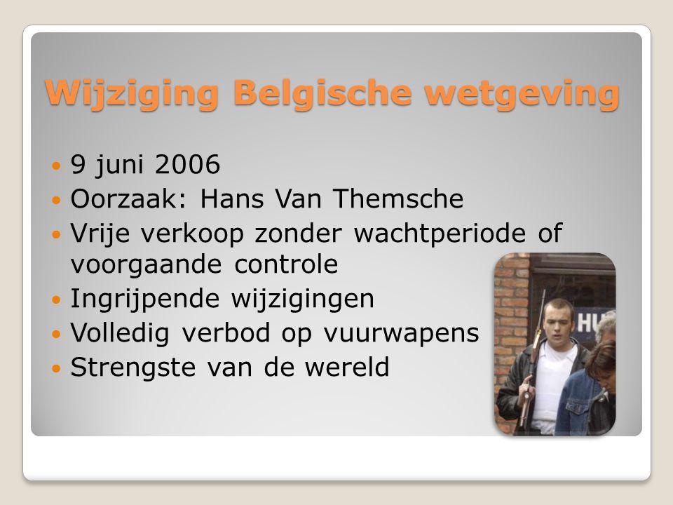 Wijziging Belgische wetgeving 9 juni 2006 Oorzaak: Hans Van Themsche Vrije verkoop zonder wachtperiode of voorgaande controle Ingrijpende wijzigingen