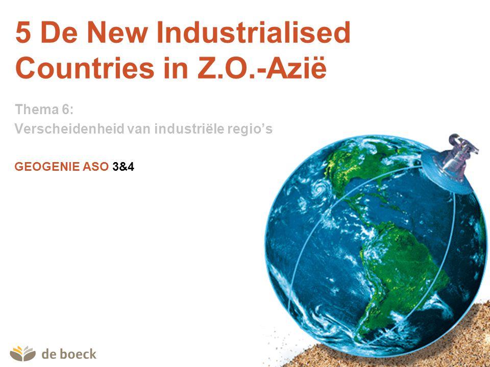 GEOGENIE ASO 3&4 5 De New Industrialised Countries in Z.O.-Azië Thema 6: Verscheidenheid van industriële regio's