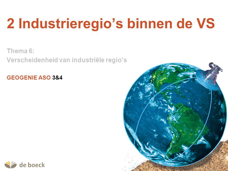 GEOGENIE ASO 3&4 Thema 6: Verscheidenheid van industriële regio's 2 Industrieregio s binnen de VS Verklaar de lokalisatie van de metaalindustrie.