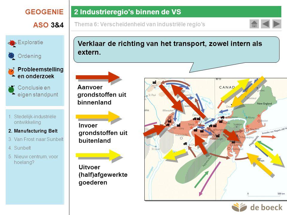 GEOGENIE ASO 3&4 Thema 6: Verscheidenheid van industriële regio's 2 Industrieregio s binnen de VS Verklaar de richting van het transport, zowel intern als extern.