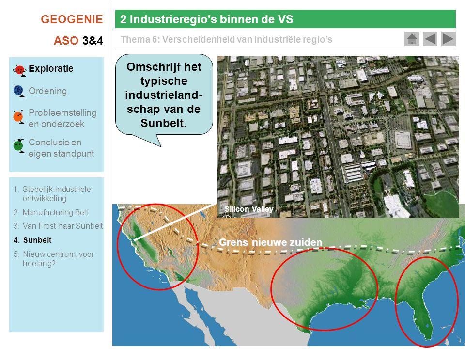 GEOGENIE ASO 3&4 Thema 6: Verscheidenheid van industriële regio's 2 Industrieregio's binnen de VS Exploratie Ordening Probleemstelling en onderzoek Co