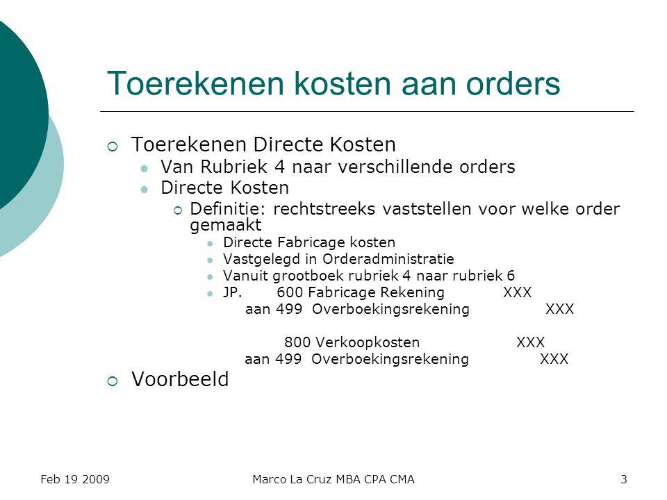 Feb 19 2009Marco La Cruz MBA CPA CMA3 Toerekenen kosten aan orders  Toerekenen Directe Kosten Van Rubriek 4 naar verschillende orders Directe Kosten