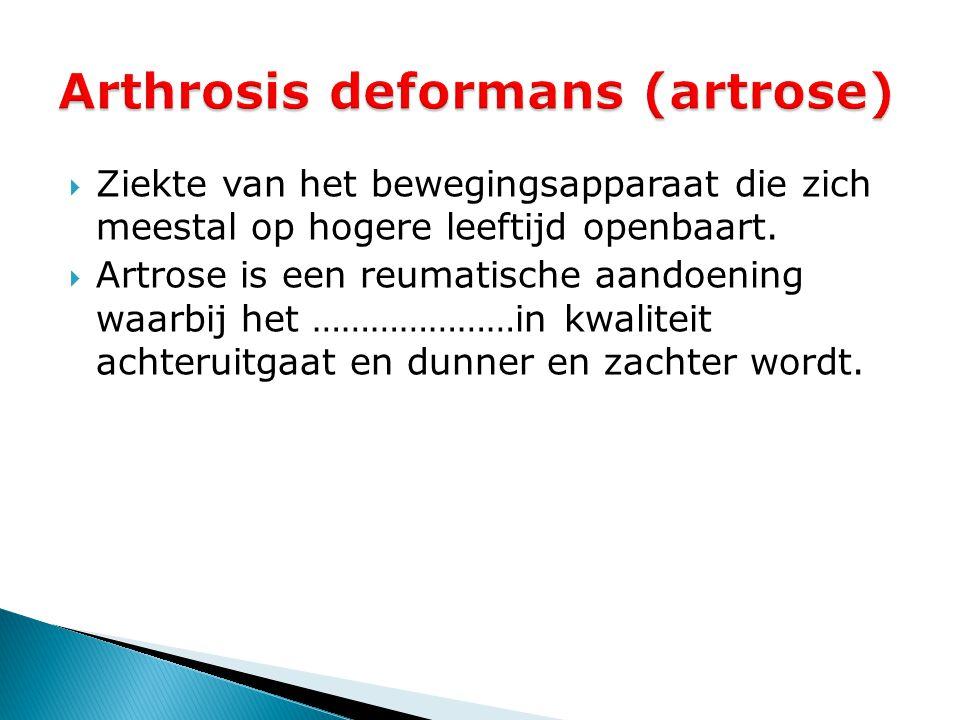  Ziekte van het bewegingsapparaat die zich meestal op hogere leeftijd openbaart.  Artrose is een reumatische aandoening waarbij het …………………in kwalit