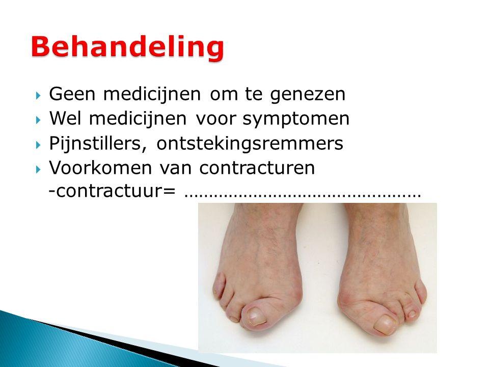  Geen medicijnen om te genezen  Wel medicijnen voor symptomen  Pijnstillers, ontstekingsremmers  Voorkomen van contracturen -contractuur= ……………………