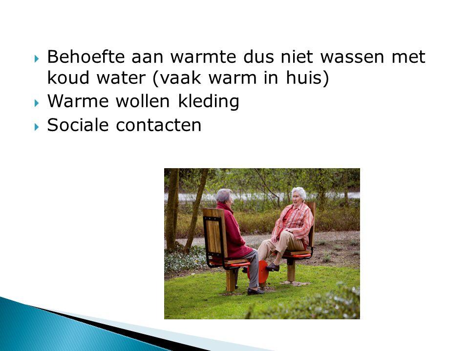  Behoefte aan warmte dus niet wassen met koud water (vaak warm in huis)  Warme wollen kleding  Sociale contacten