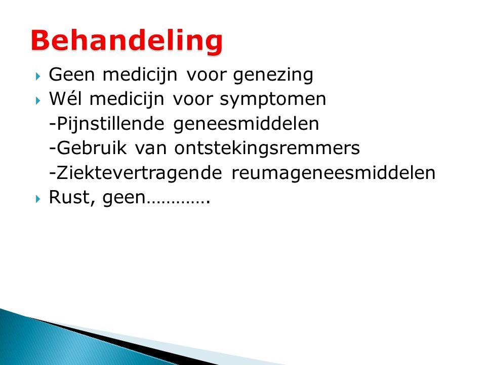  Geen medicijn voor genezing  Wél medicijn voor symptomen -Pijnstillende geneesmiddelen -Gebruik van ontstekingsremmers -Ziektevertragende reumagene