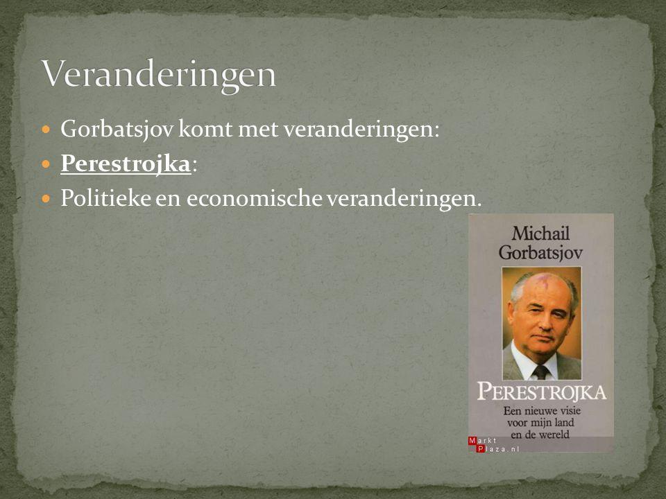 Gorbatsjov komt met veranderingen: Perestrojka: Politieke en economische veranderingen.