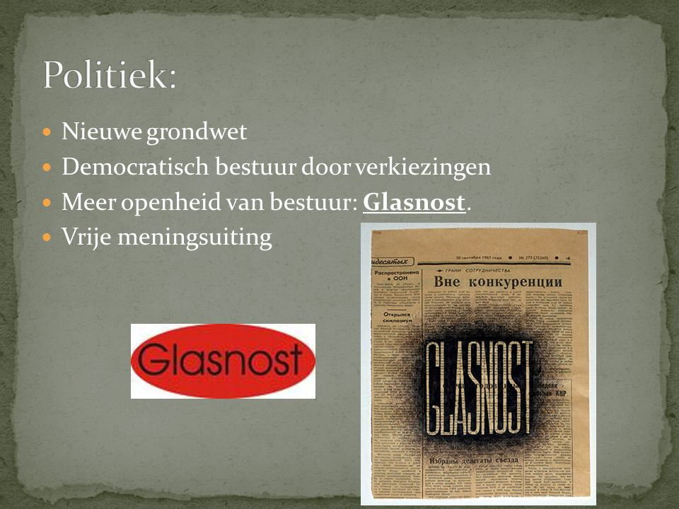 Nieuwe grondwet Democratisch bestuur door verkiezingen Meer openheid van bestuur: Glasnost. Vrije meningsuiting