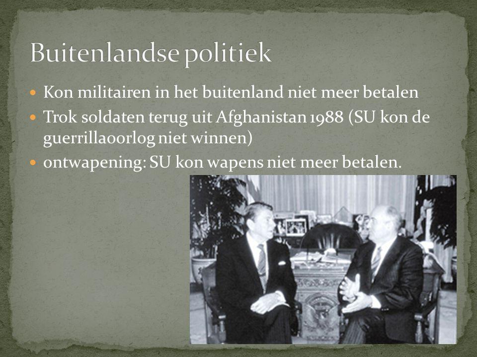 Kon militairen in het buitenland niet meer betalen Trok soldaten terug uit Afghanistan 1988 (SU kon de guerrillaoorlog niet winnen) ontwapening: SU ko
