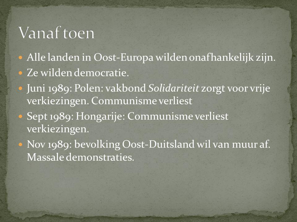 Alle landen in Oost-Europa wilden onafhankelijk zijn. Ze wilden democratie. Juni 1989: Polen: vakbond Solidariteit zorgt voor vrije verkiezingen. Comm