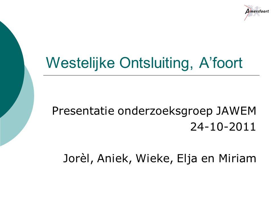 Westelijke Ontsluiting, A'foort Presentatie onderzoeksgroep JAWEM 24-10-2011 Jorèl, Aniek, Wieke, Elja en Miriam