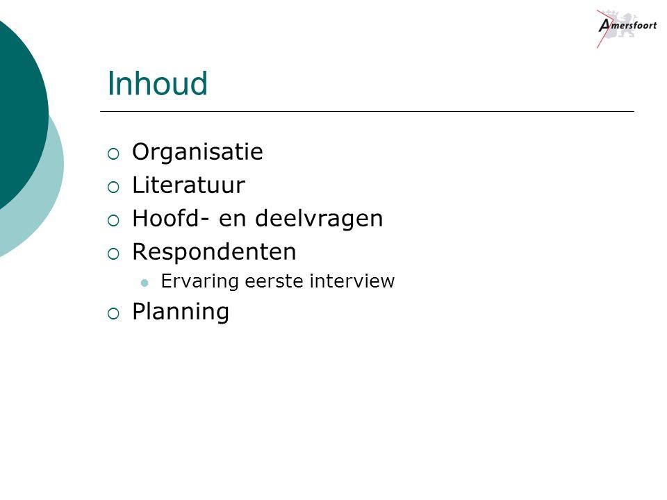 Inhoud  Organisatie  Literatuur  Hoofd- en deelvragen  Respondenten Ervaring eerste interview  Planning