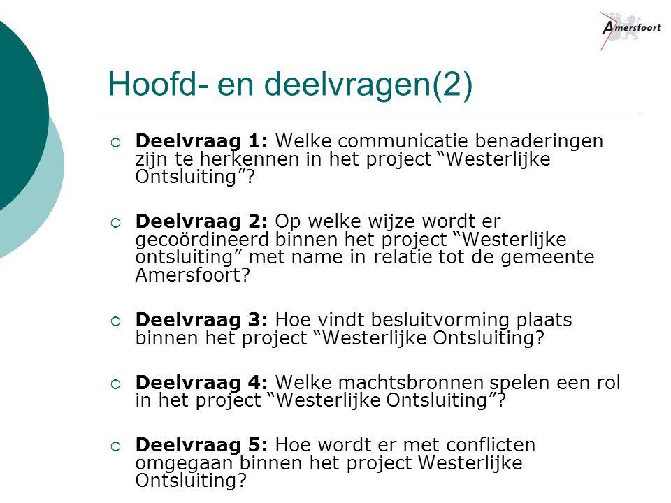 Hoofd- en deelvragen(2)  Deelvraag 1: Welke communicatie benaderingen zijn te herkennen in het project Westerlijke Ontsluiting .