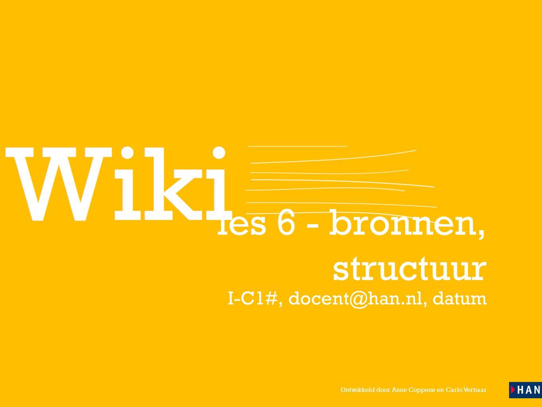 Ontwikkeld door Anne Coppens en Carlo Verhaar les 6 - bronnen, structuur I-C1#, docent@han.nl, datum