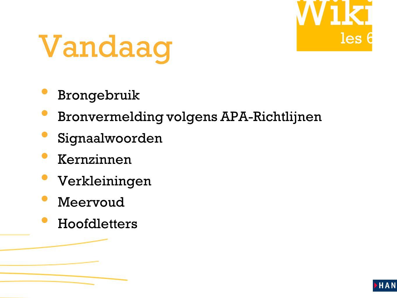 les 6 Vandaag Brongebruik Bronvermelding volgens APA-Richtlijnen Signaalwoorden Kernzinnen Verkleiningen Meervoud Hoofdletters