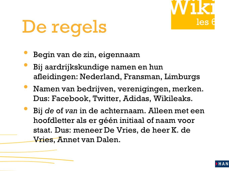 les 6 De regels Begin van de zin, eigennaam Bij aardrijkskundige namen en hun afleidingen: Nederland, Fransman, Limburgs Namen van bedrijven, verenigingen, merken.