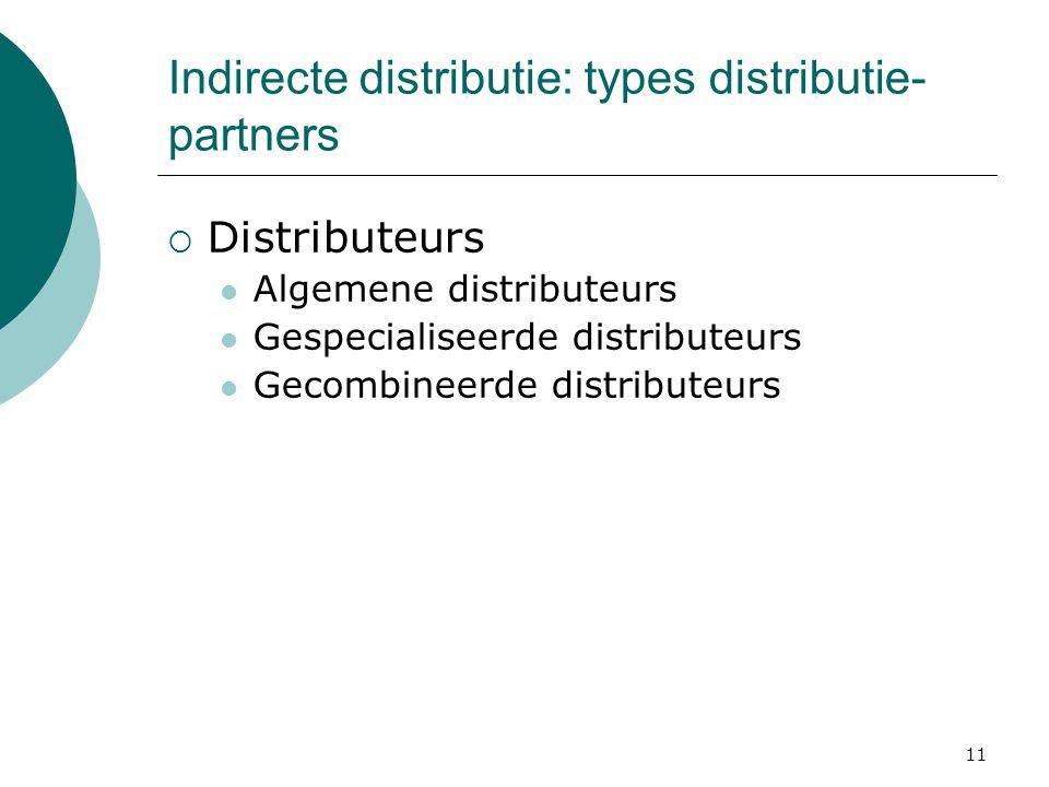 11 Indirecte distributie: types distributie- partners  Distributeurs Algemene distributeurs Gespecialiseerde distributeurs Gecombineerde distributeurs