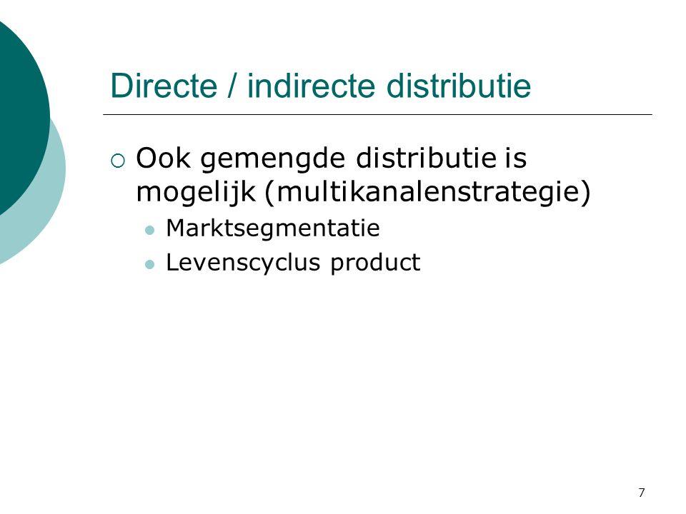 7 Directe / indirecte distributie  Ook gemengde distributie is mogelijk (multikanalenstrategie) Marktsegmentatie Levenscyclus product