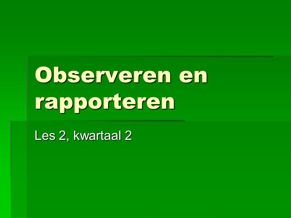 Observeren en rapporteren Les 2, kwartaal 2