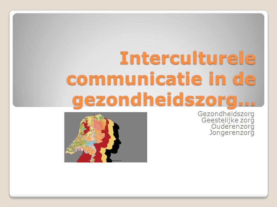 Interculturele communicatie in de gezondheidszorg… Gezondheidszorg Geestelijke zorg Ouderenzorg Jongerenzorg