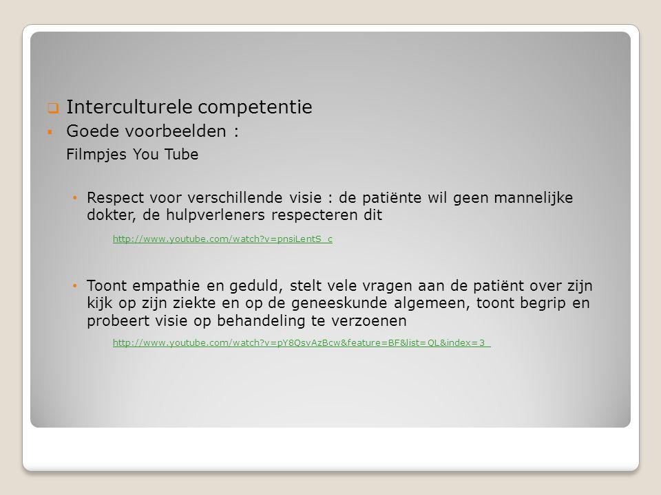  Interculturele competentie  Goede voorbeelden : Filmpjes You Tube Respect voor verschillende visie : de patiënte wil geen mannelijke dokter, de hul
