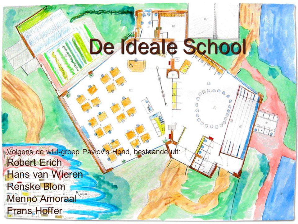 1 De Ideale School Volgens de wiki-groep Pavlov's Hond, bestaande uit: Robert Erich Hans van Wieren Renske Blom Menno Amoraal Frans Hoffer