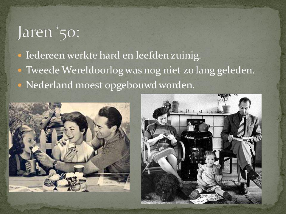 Iedereen werkte hard en leefden zuinig.Tweede Wereldoorlog was nog niet zo lang geleden.
