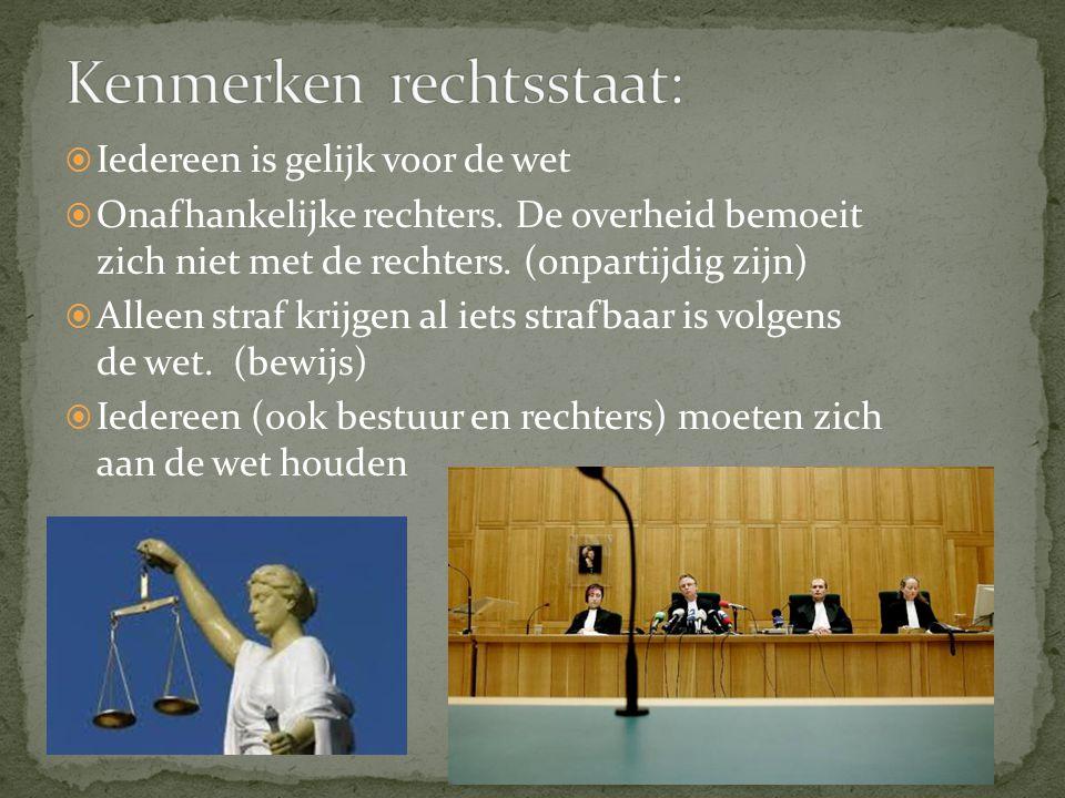  Iedereen is gelijk voor de wet  Onafhankelijke rechters. De overheid bemoeit zich niet met de rechters. (onpartijdig zijn)  Alleen straf krijgen a