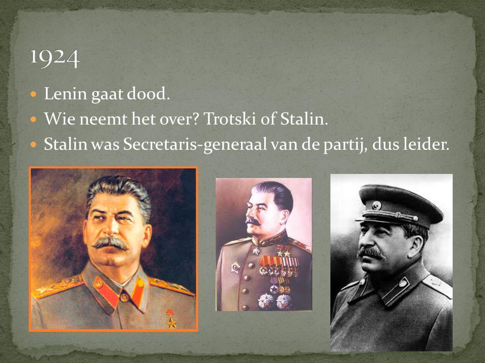 Lenin gaat dood. Wie neemt het over? Trotski of Stalin. Stalin was Secretaris-generaal van de partij, dus leider.