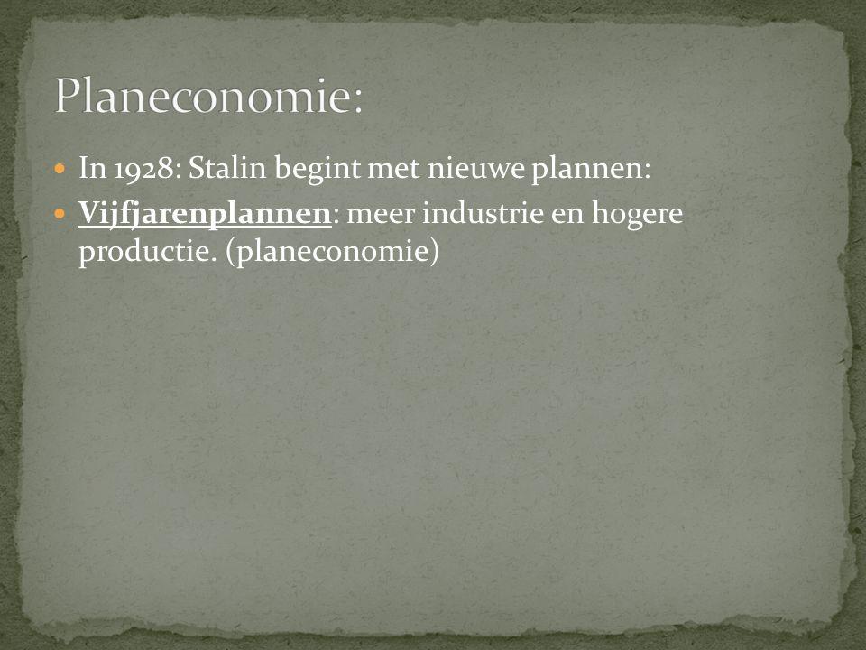 In 1928: Stalin begint met nieuwe plannen: Vijfjarenplannen: meer industrie en hogere productie. (planeconomie)
